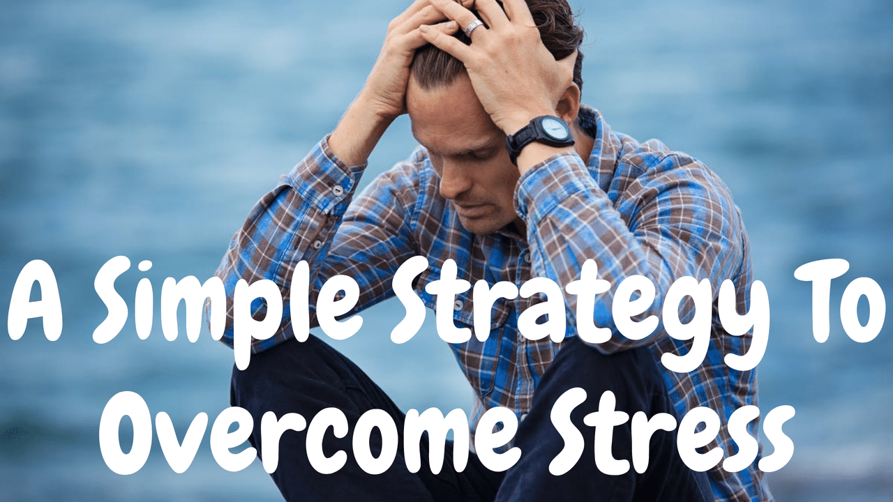 Your Strategy To Overcome Stress